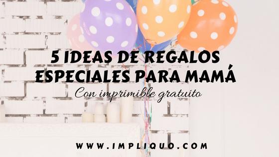 IDEAS DE REGALO PARA MAMÁ