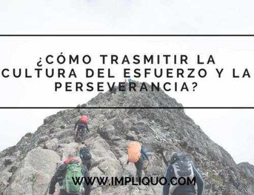 ¿Cómo trasmitir la cultura del esfuerzo y la perseverancia?