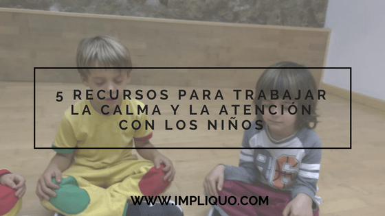 5 Recursos para trabajar la calma y la atención con los niños