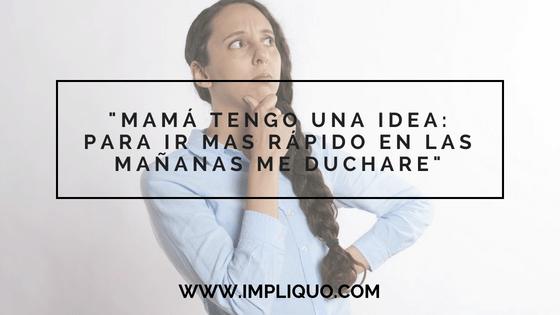 """""""MAMÁ TENGO UNA IDEA: PARA IR MAS RÁPIDO EN LAS MAÑANAS ME DUCHARE"""""""
