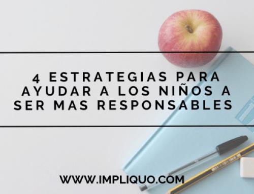 4 ESTRATEGIAS PARA AYUDAR A LOS NIÑOS A SER MAS RESPONSABLES