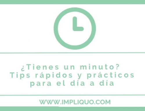 ¿Tienes un minuto? Tips rápidos y prácticos para tu día a día